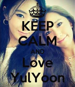 Poster: KEEP CALM AND Love YulYoon