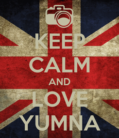 Poster: KEEP CALM AND LOVE YUMNA