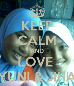 Poster: KEEP CALM AND LOVE  YUNI & JIHA