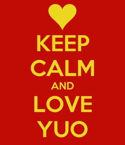 Poster: KEEP CALM AND LOVE YUO