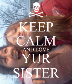 Poster: KEEP CALM AND LOVE YUR SISTER