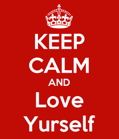 Poster: KEEP CALM AND Love Yurself