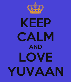 Poster: KEEP CALM AND LOVE YUVAAN
