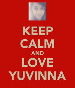 Poster: KEEP CALM AND LOVE YUVINNA