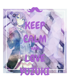 Poster: KEEP CALM AND LOVE YUZUKI