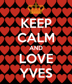 Poster: KEEP CALM AND LOVE YVES