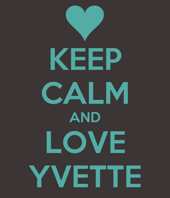 Poster: KEEP CALM AND LOVE YVETTE