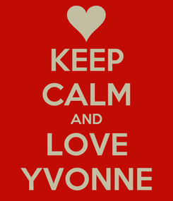 Poster: KEEP CALM AND LOVE YVONNE