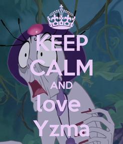 Poster: KEEP CALM AND love  Yzma