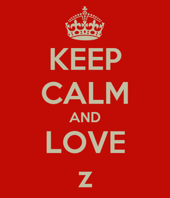 Poster: KEEP CALM AND LOVE z