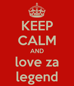 Poster: KEEP CALM AND love za legend