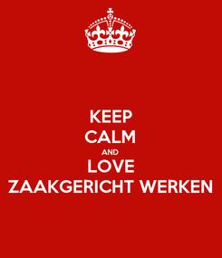 Poster: KEEP CALM AND LOVE ZAAKGERICHT WERKEN