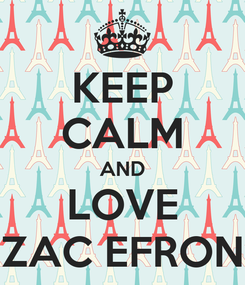 Poster: KEEP CALM AND LOVE ZAC EFRON