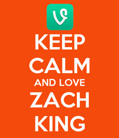 Poster: KEEP CALM AND LOVE ZACH KING
