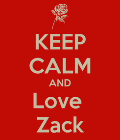 Poster: KEEP CALM AND Love  Zack