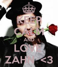 Poster: KEEP CALM AND LOVE  ZAHN  <3