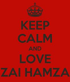 Poster: KEEP CALM AND LOVE ZAI HAMZA