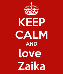 Poster: KEEP CALM AND love  Zaika