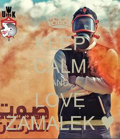 Poster: KEEP CALM AND LOVE ZAMALEK ♥