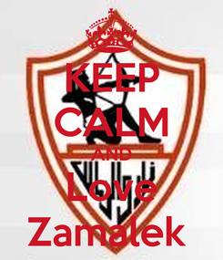 Poster: KEEP CALM AND Love Zamalek