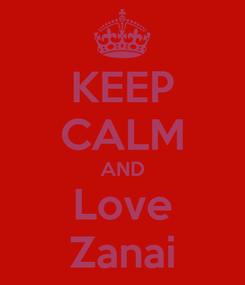 Poster: KEEP CALM AND Love Zanai