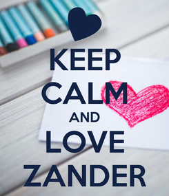 Poster: KEEP CALM AND LOVE ZANDER