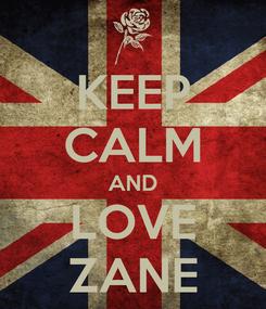 Poster: KEEP CALM AND LOVE ZANE