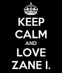 Poster: KEEP CALM AND LOVE ZANE I.