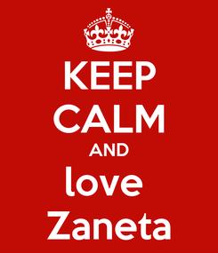Poster: KEEP CALM AND love  Zaneta