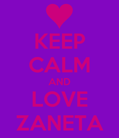 Poster: KEEP CALM AND LOVE ZANETA