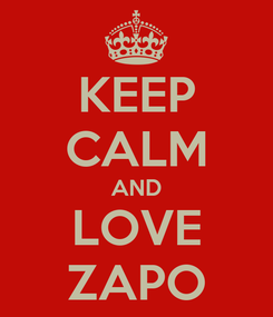 Poster: KEEP CALM AND LOVE ZAPO