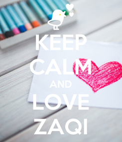 Poster: KEEP CALM AND LOVE ZAQI