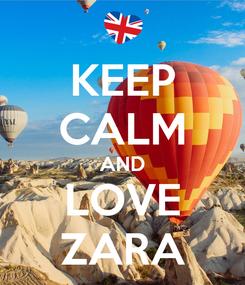 Poster: KEEP CALM AND LOVE ZARA