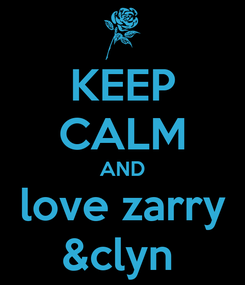 Poster: KEEP CALM AND love zarry &clyn