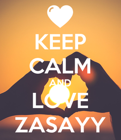 Poster: KEEP CALM AND LOVE ZASAYY
