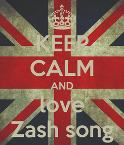 Poster: KEEP CALM AND love Zash song