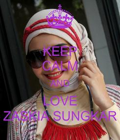 Poster: KEEP CALM AND LOVE ZASKIA SUNGKAR