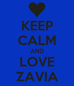 Poster: KEEP CALM AND LOVE ZAVIA