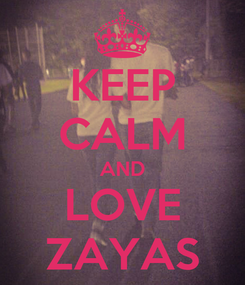 Poster: KEEP CALM AND LOVE ZAYAS