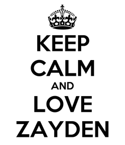 Poster: KEEP CALM AND LOVE ZAYDEN
