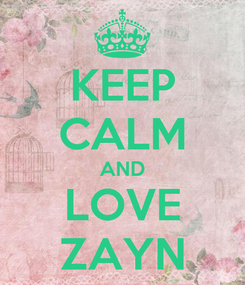 Poster: KEEP CALM AND LOVE ZAYN