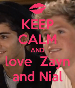 Poster: KEEP CALM AND love  Zayn and Nial