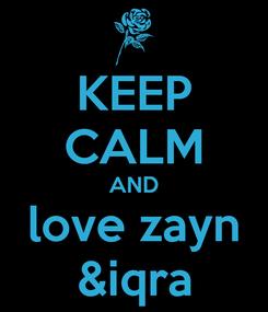 Poster: KEEP CALM AND love zayn &iqra