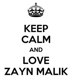 Poster: KEEP CALM AND LOVE ZAYN MALIK