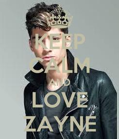 Poster: KEEP CALM AND LOVE ZAYNE