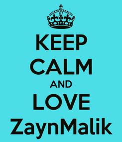 Poster: KEEP CALM AND LOVE ZaynMalik