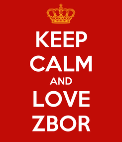 Poster: KEEP CALM AND LOVE ZBOR