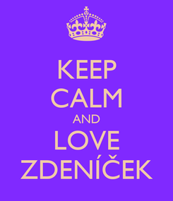 Poster: KEEP CALM AND LOVE ZDENÍČEK