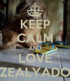 Poster: KEEP CALM AND LOVE ZEALYADO
