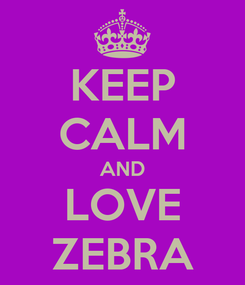 Poster: KEEP CALM AND LOVE ZEBRA